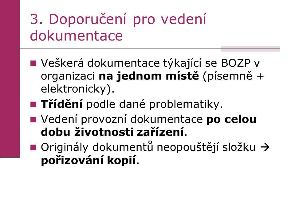 3. Doporučení pro vedení dokumentace Veškerá dokumentace týkající se BOZP v organizaci na jednom místě (písemně + elektronicky). Třídění podle dané pr