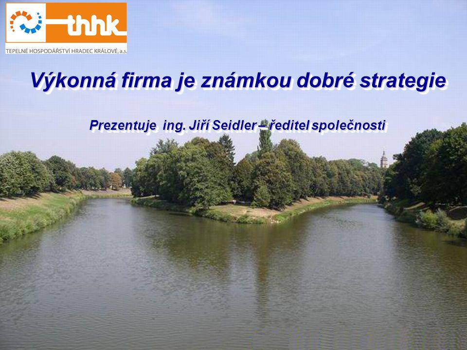 Výkonná firma je známkou dobré strategie Prezentuje ing. Jiří Seidler – ředitel společnosti Výkonná firma je známkou dobré strategie Prezentuje ing. J