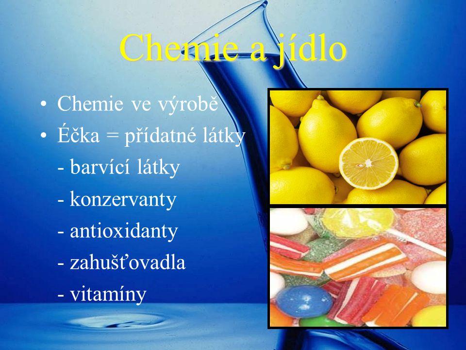 Chemie a jídlo Chemie ve výrobě Éčka = přídatné látky - barvící látky - konzervanty - antioxidanty - zahušťovadla - vitamíny