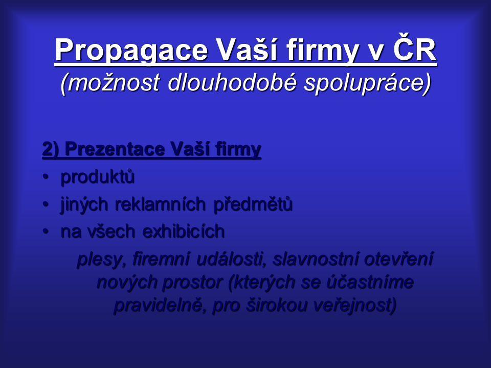 Propagace Vaší firmy v ČR (možnost dlouhodobé spolupráce) 2) Prezentace Vaší firmy produktůproduktů jiných reklamních předmětůjiných reklamních předmě