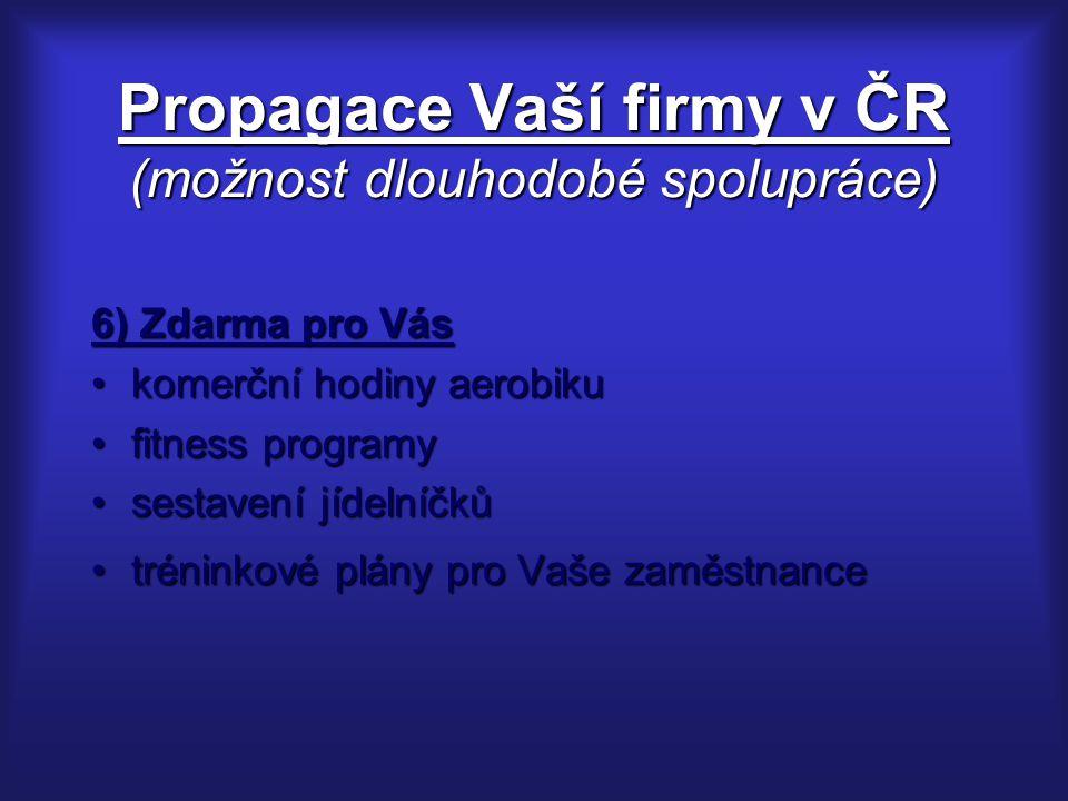 Propagace Vaší firmy v ČR (možnost dlouhodobé spolupráce) 6) Zdarma pro Vás komerční hodiny aerobikukomerční hodiny aerobiku fitness programyfitness p
