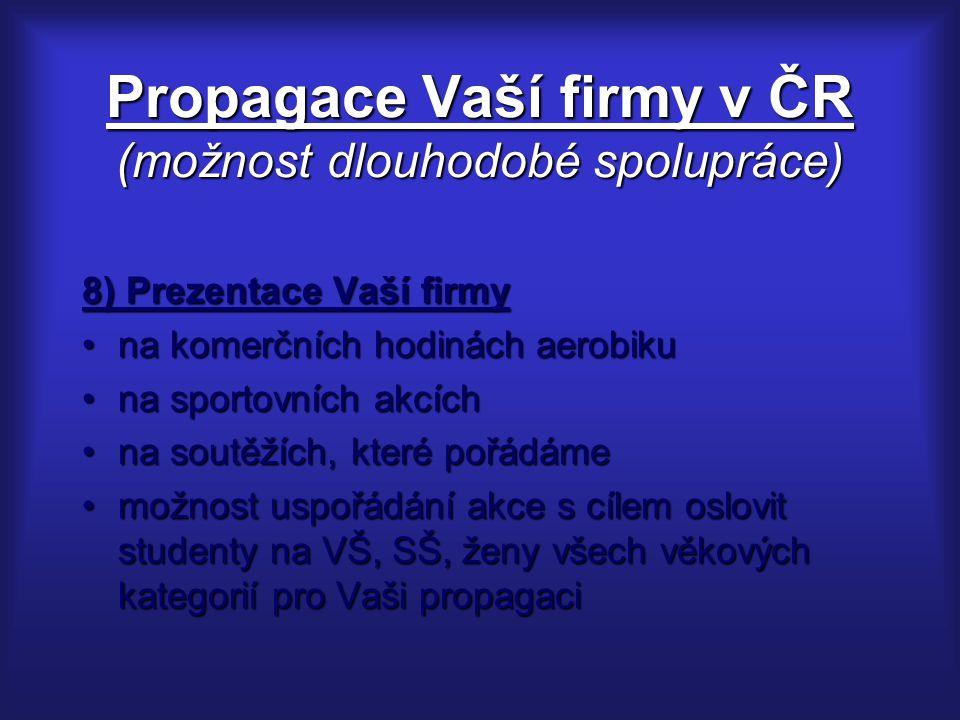Propagace Vaší firmy v ČR (možnost dlouhodobé spolupráce) 8) Prezentace Vaší firmy na komerčních hodinách aerobikuna komerčních hodinách aerobiku na s