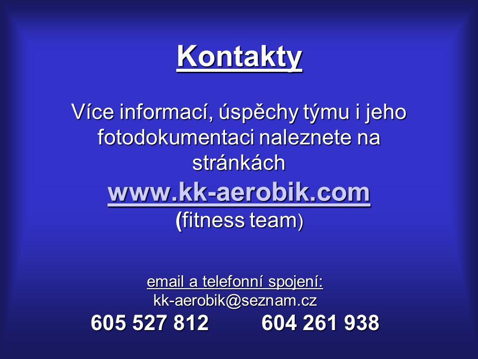 Kontakty Více informací, úspěchy týmu i jeho fotodokumentaci naleznete na stránkách www.kk-aerobik.com (fitness team ) www.kk-aerobik.com email a telefonní spojení: kk-aerobik@seznam.cz 605 527 812 604 261 938