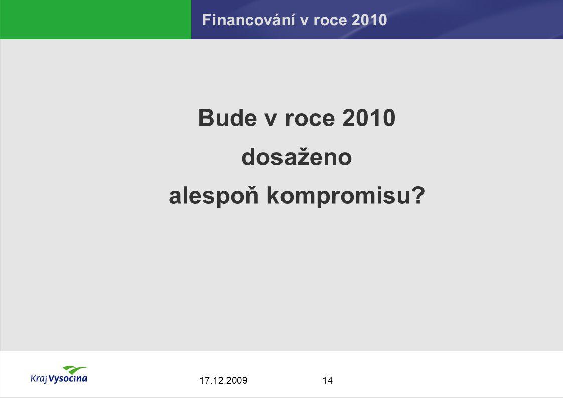 1417.12.2009 Financování v roce 2010 Bude v roce 2010 dosaženo alespoň kompromisu
