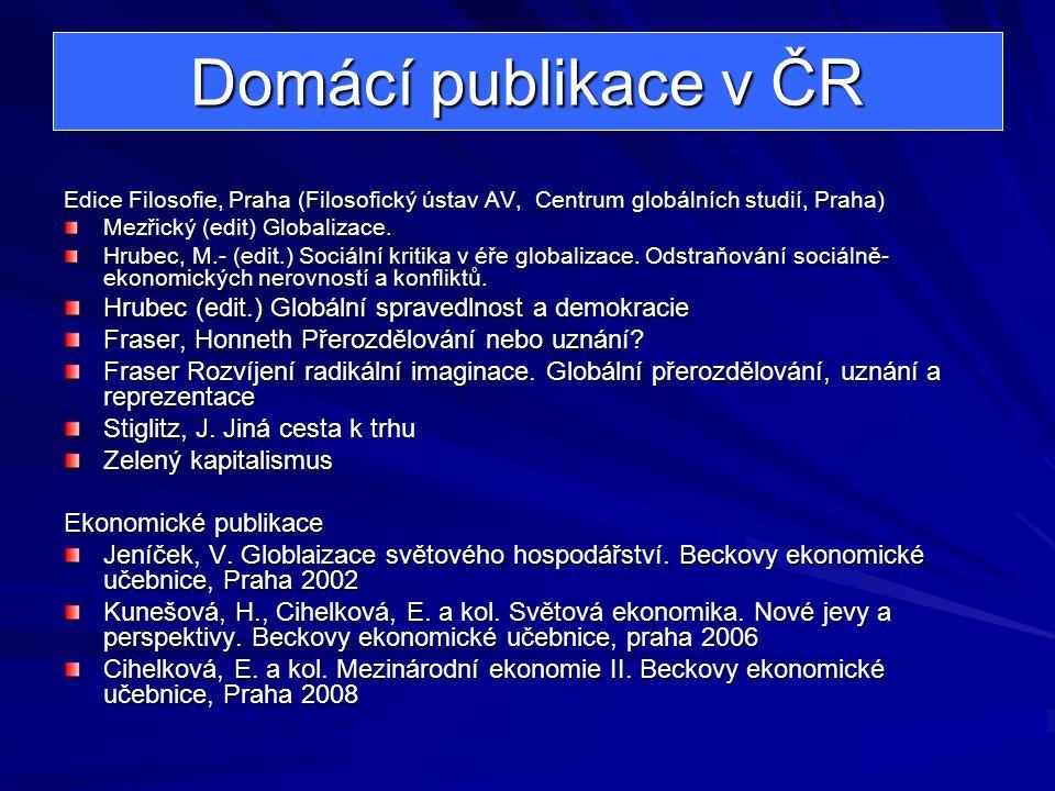 Domácí publikace v ČR Edice Filosofie, Praha (Filosofický ústav AV, Centrum globálních studií, Praha) Mezřický (edit) Globalizace.