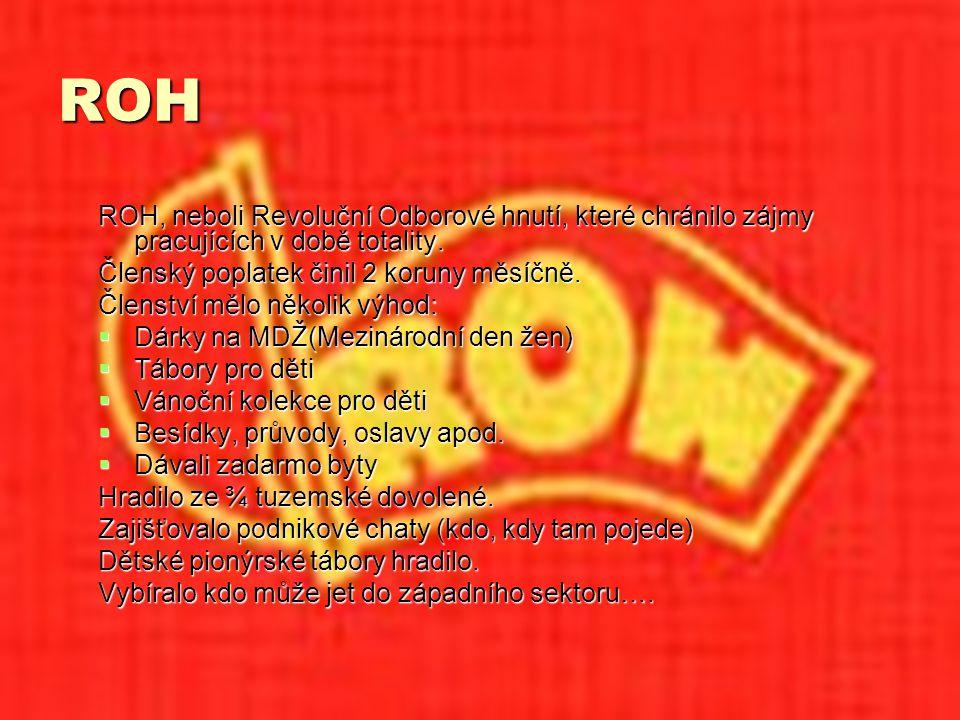 ROH ROH, neboli Revoluční Odborové hnutí, které chránilo zájmy pracujících v době totality.