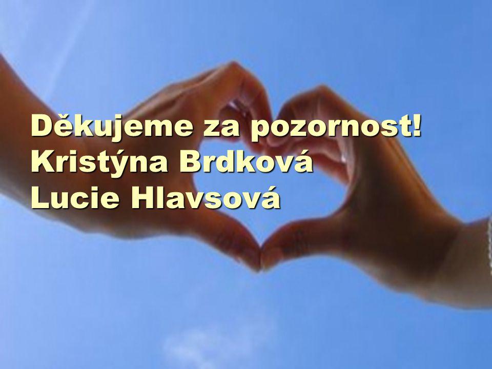 Děkujeme za pozornost! Kristýna Brdková Lucie Hlavsová