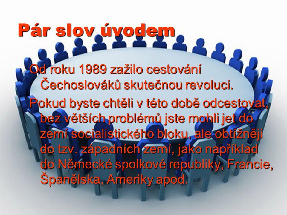 Pár slov úvodem Od roku 1989 zažilo cestování Čechoslováků skutečnou revoluci.