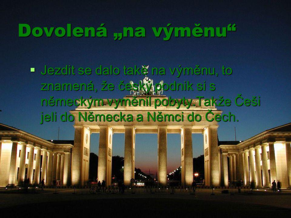 """Dovolená """"na výměnu  Jezdit se dalo také na výměnu, to znamená, že český podnik si s německým vyměnil pobyty.Takže Češi jeli do Německa a Němci do Čech."""