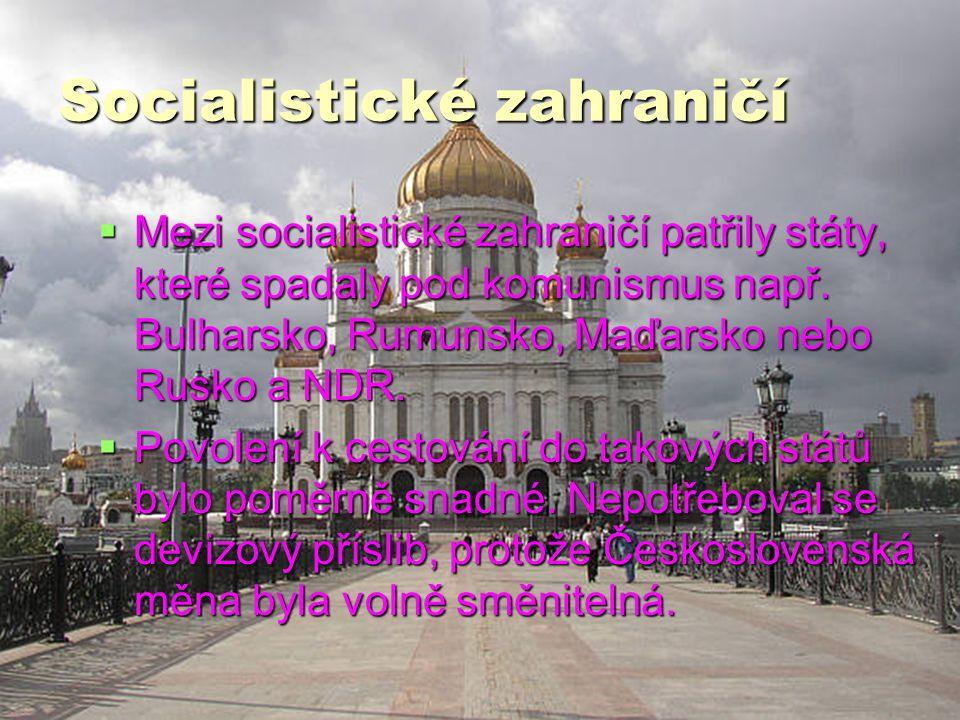 Socialistické zahraničí  Mezi socialistické zahraničí patřily státy, které spadaly pod komunismus např.