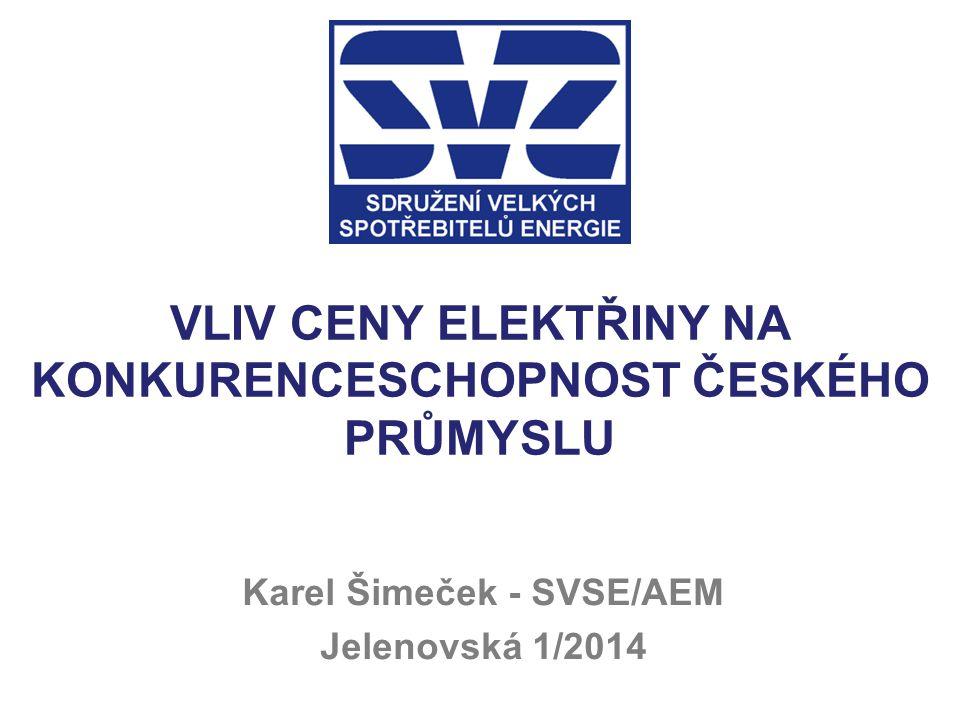 VLIV CENY ELEKTŘINY NA KONKURENCESCHOPNOST ČESKÉHO PRŮMYSLU Karel Šimeček - SVSE/AEM Jelenovská 1/2014