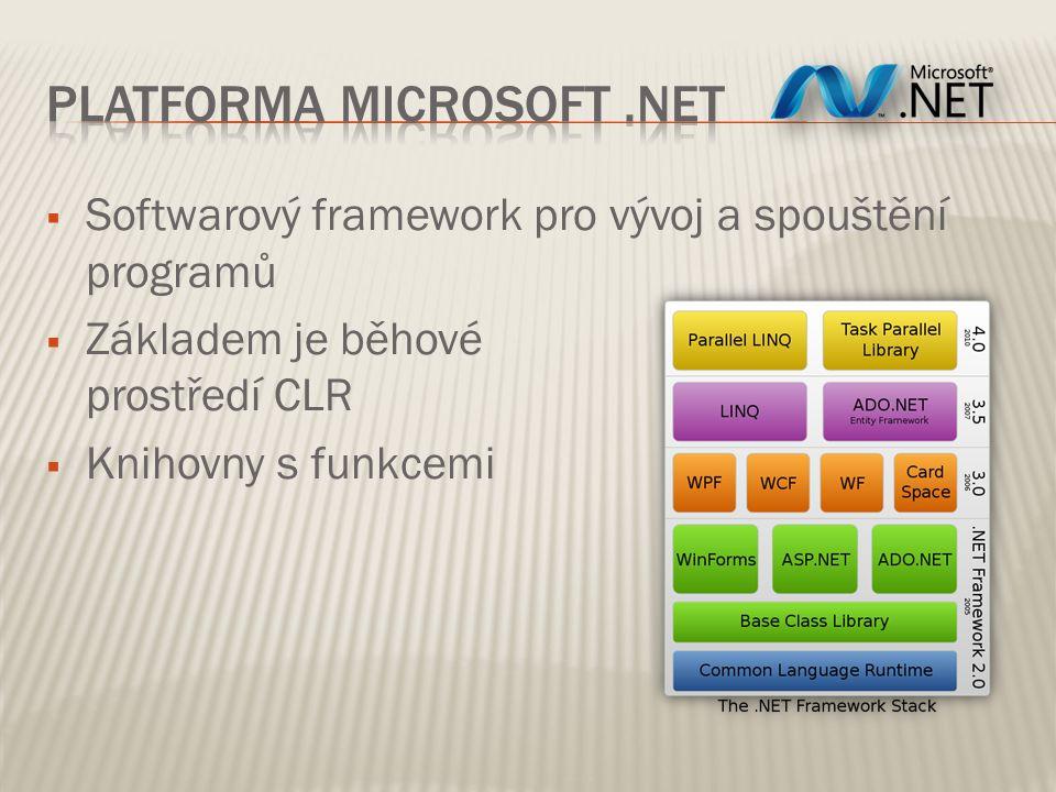  Softwarový framework pro vývoj a spouštění programů  Základem je běhové prostředí CLR  Knihovny s funkcemi