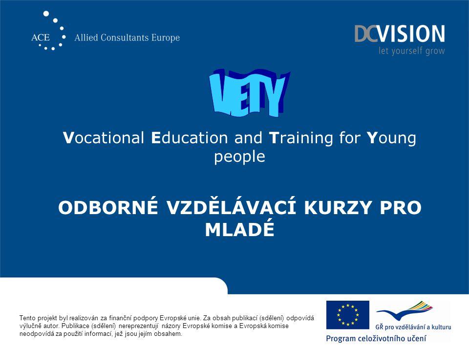 Vocational Education and Training for Young people ODBORNÉ VZDĚLÁVACÍ KURZY PRO MLADÉ Tento projekt byl realizován za finanční podpory Evropské unie.