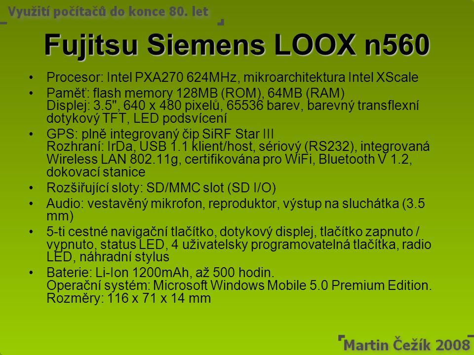 Fujitsu Siemens LOOX n560 Procesor: Intel PXA270 624MHz, mikroarchitektura Intel XScale Paměť: flash memory 128MB (ROM), 64MB (RAM) Displej: 3.5