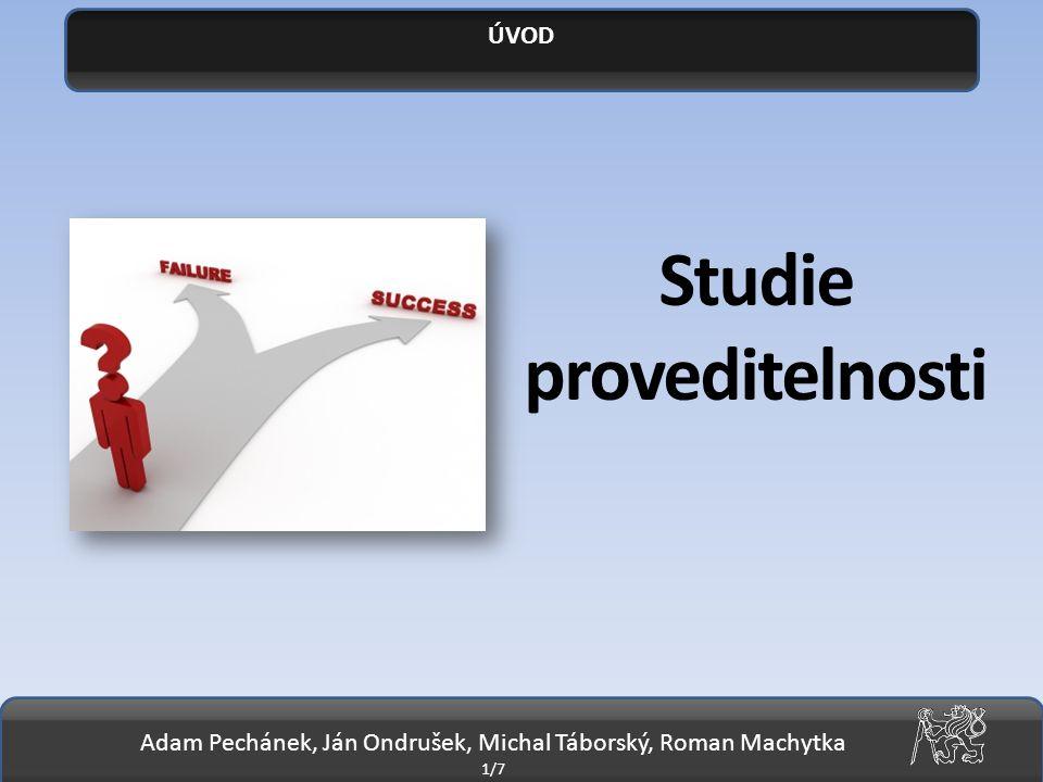 Adam Pechánek, Ján Ondrušek, Michal Táborský, Roman Machytka 1/7 ÚVOD Studie proveditelnosti