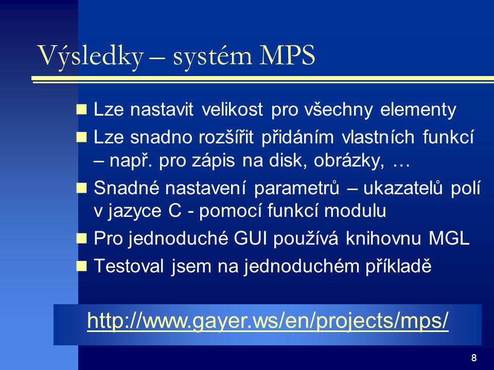 8 Výsledky – systém MPS Lze nastavit velikost pro všechny elementy Lze snadno rozšířit přidáním vlastních funkcí – např. pro zápis na disk, obrázky, …
