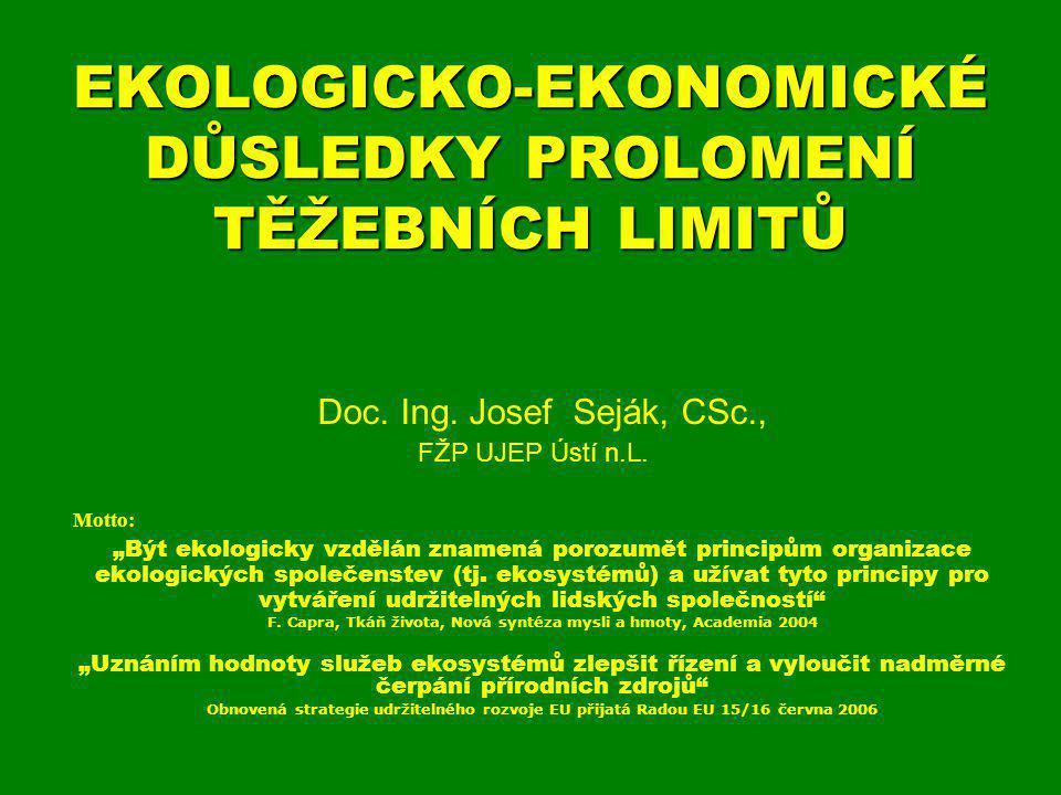 """EKOLOGICKO-EKONOMICKÉ DŮSLEDKY PROLOMENÍ TĚŽEBNÍCH LIMITŮ Doc. Ing. Josef Seják, CSc., FŽP UJEP Ústí n.L. Motto: """"Být ekologicky vzdělán znamená poroz"""