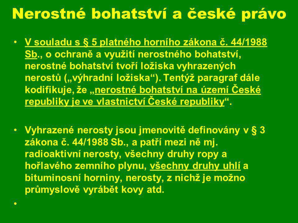 Nerostné bohatství a české právo V souladu s § 5 platného horního zákona č. 44/1988 Sb., o ochraně a využití nerostného bohatství, nerostné bohatství