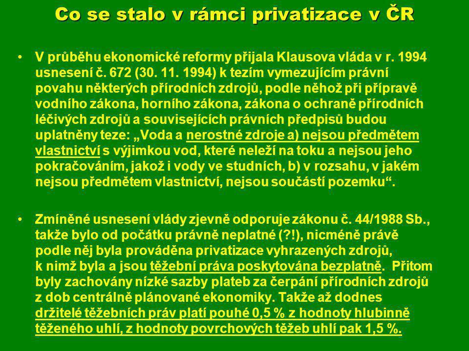 Co se stalo v rámci privatizace v ČR V průběhu ekonomické reformy přijala Klausova vláda v r. 1994 usnesení č. 672 (30. 11. 1994) k tezím vymezujícím