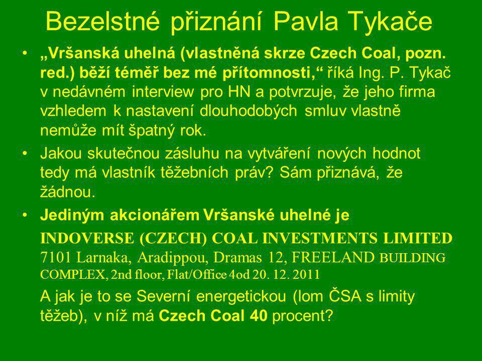 """Bezelstné přiznání Pavla Tykače """"Vršanská uhelná (vlastněná skrze Czech Coal, pozn. red.) běží téměř bez mé přítomnosti,"""" říká Ing. P. Tykač v nedávné"""