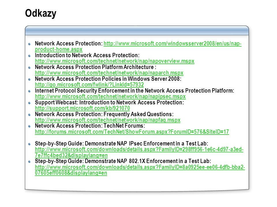 Odkazy Network Access Protection: http://www.microsoft.com/windowsserver2008/en/us/nap- product-home.aspxhttp://www.microsoft.com/windowsserver2008/en