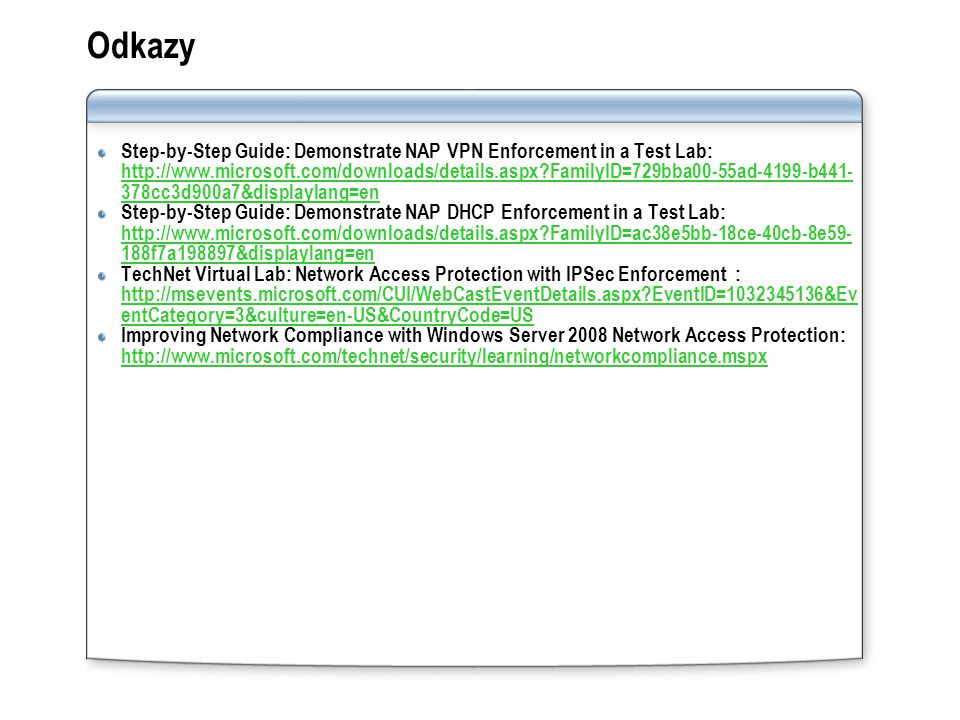 Odkazy Step-by-Step Guide: Demonstrate NAP VPN Enforcement in a Test Lab: http://www.microsoft.com/downloads/details.aspx?FamilyID=729bba00-55ad-4199-