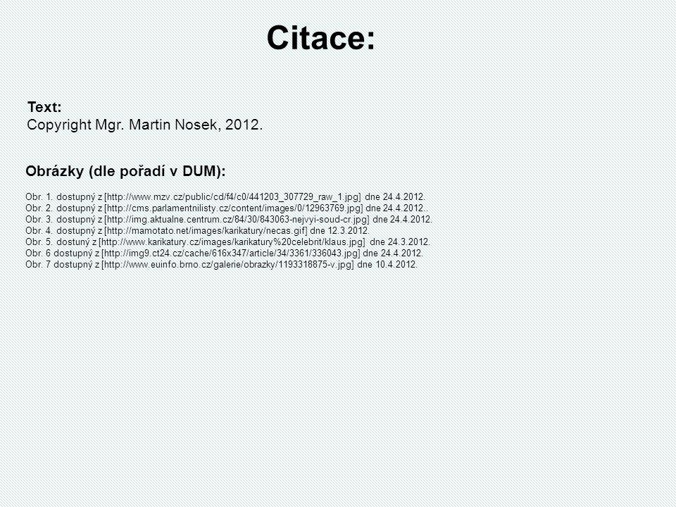 Obrázky (dle pořadí v DUM): Obr. 1. dostupný z [http://www.mzv.cz/public/cd/f4/c0/441203_307729_raw_1.jpg] dne 24.4.2012. Obr. 2. dostupný z [http://c