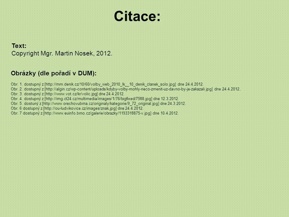 Obrázky (dle pořadí v DUM): Obr. 1. dostupný z [http://mm.denik.cz/10/60/volby_web_2010_lk__10_denik_clanek_solo.jpg] dne 24.4.2012. Obr. 2. dostupný