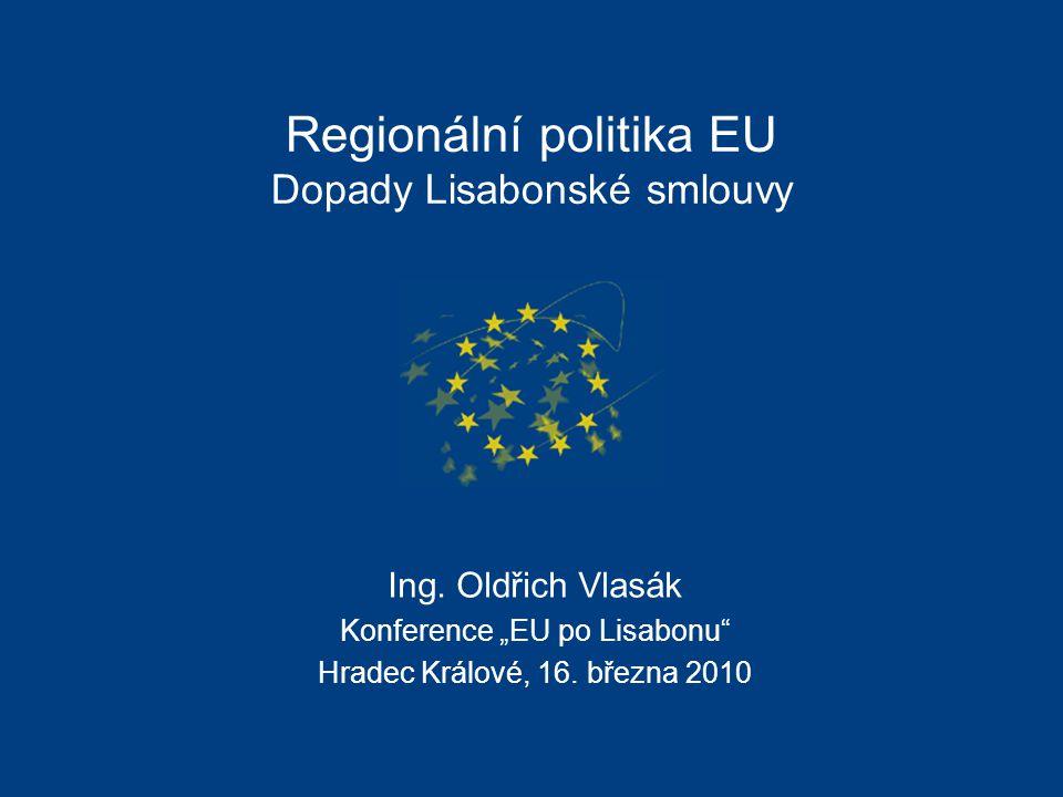 """Regionální politika EU Dopady Lisabonské smlouvy Ing. Oldřich Vlasák Konference """"EU po Lisabonu"""" Hradec Králové, 16. března 2010"""