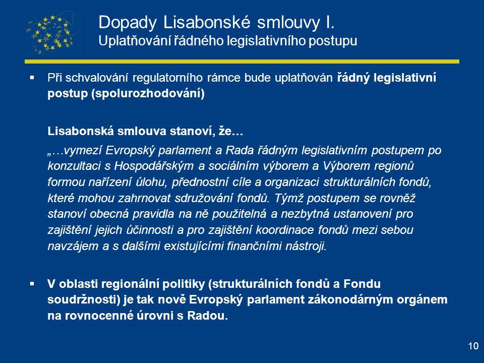 10 Dopady Lisabonské smlouvy I. Uplatňování řádného legislativního postupu  Při schvalování regulatorního rámce bude uplatňován řádný legislativní po