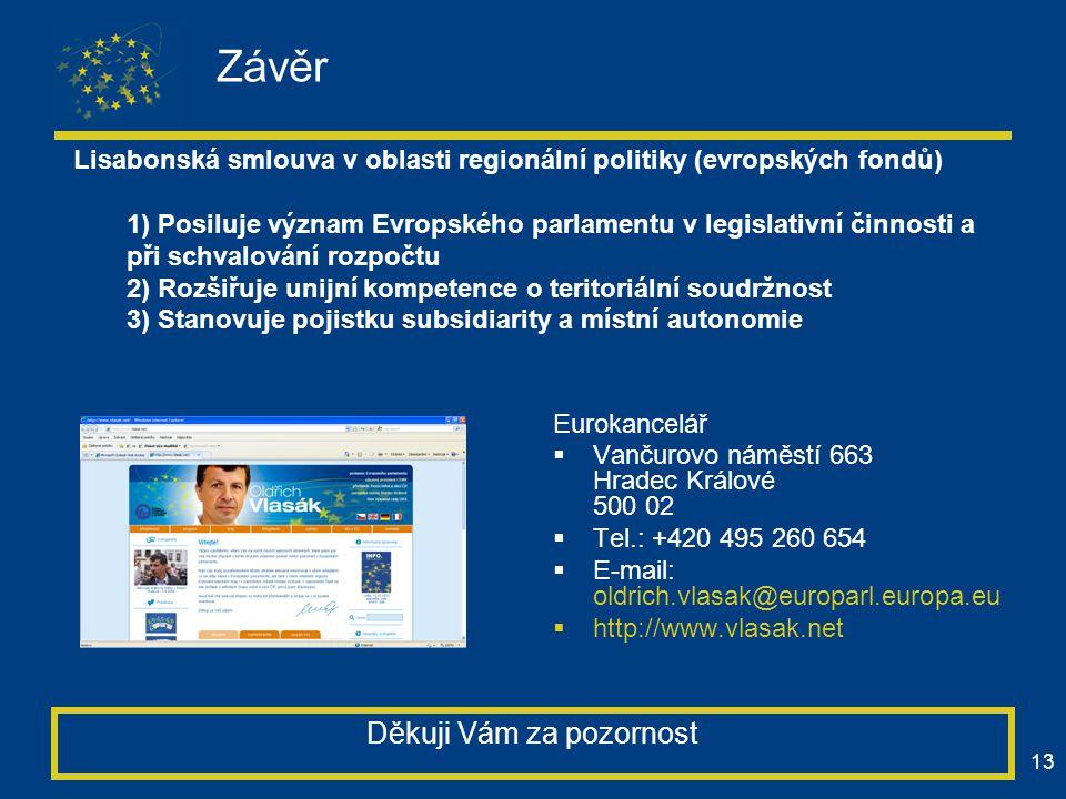 13 Závěr Eurokancelář  Vančurovo náměstí 663 Hradec Králové 500 02  Tel.: +420 495 260 654  E-mail: oldrich.vlasak@europarl.europa.eu  http://www.