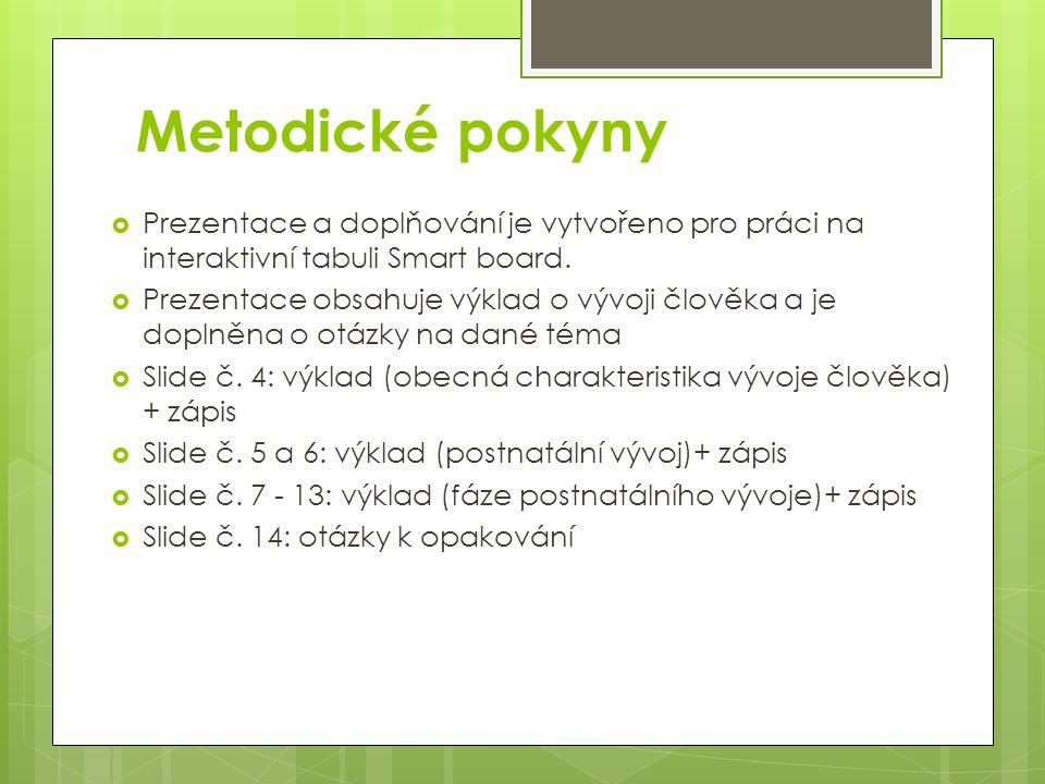 Metodické pokyny  Prezentace a doplňování je vytvořeno pro práci na interaktivní tabuli Smart board.  Prezentace obsahuje výklad o vývoji člověka a