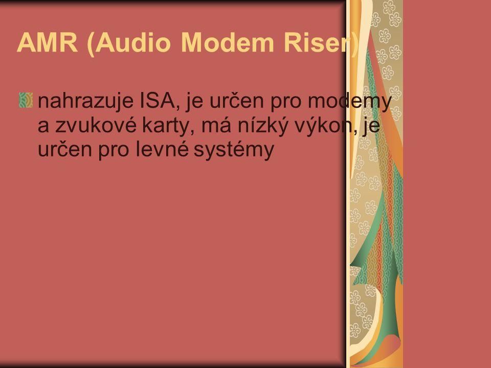 AMR (Audio Modem Riser) nahrazuje ISA, je určen pro modemy a zvukové karty, má nízký výkon, je určen pro levné systémy