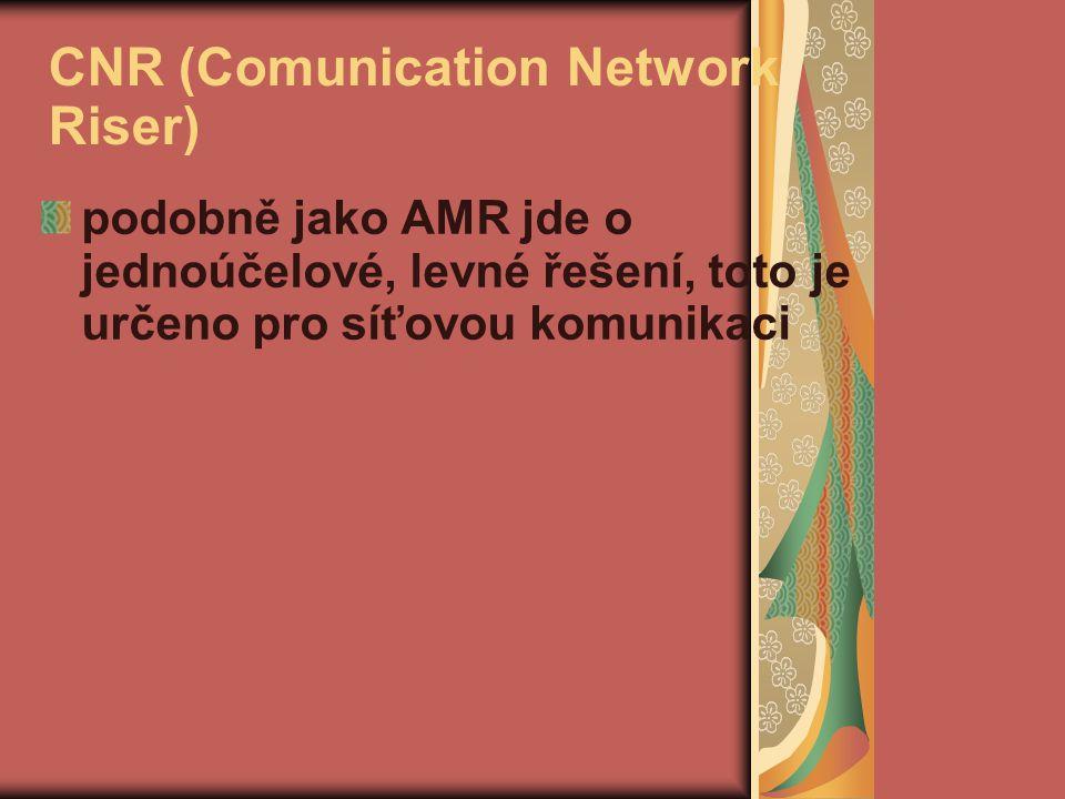 CNR (Comunication Network Riser) podobně jako AMR jde o jednoúčelové, levné řešení, toto je určeno pro síťovou komunikaci