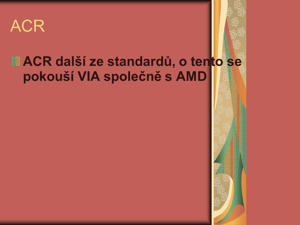 ACR ACR další ze standardů, o tento se pokouší VIA společně s AMD
