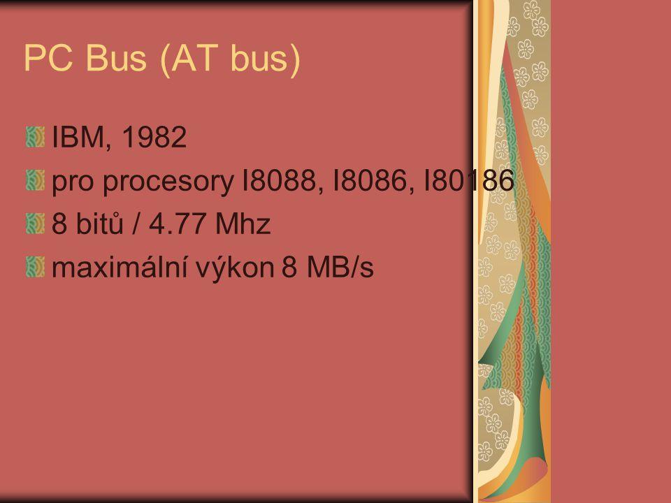 PC Bus (AT bus) IBM, 1982 pro procesory I8088, I8086, I80186 8 bitů / 4.77 Mhz maximální výkon 8 MB/s