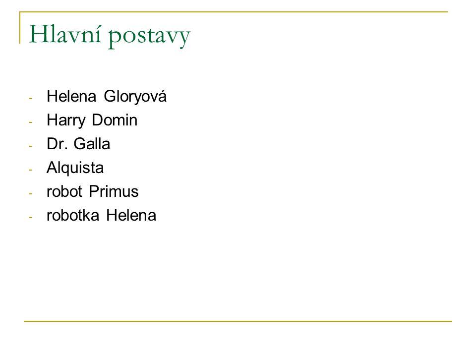 Hlavní postavy - Helena Gloryová - Harry Domin - Dr. Galla - Alquista - robot Primus - robotka Helena