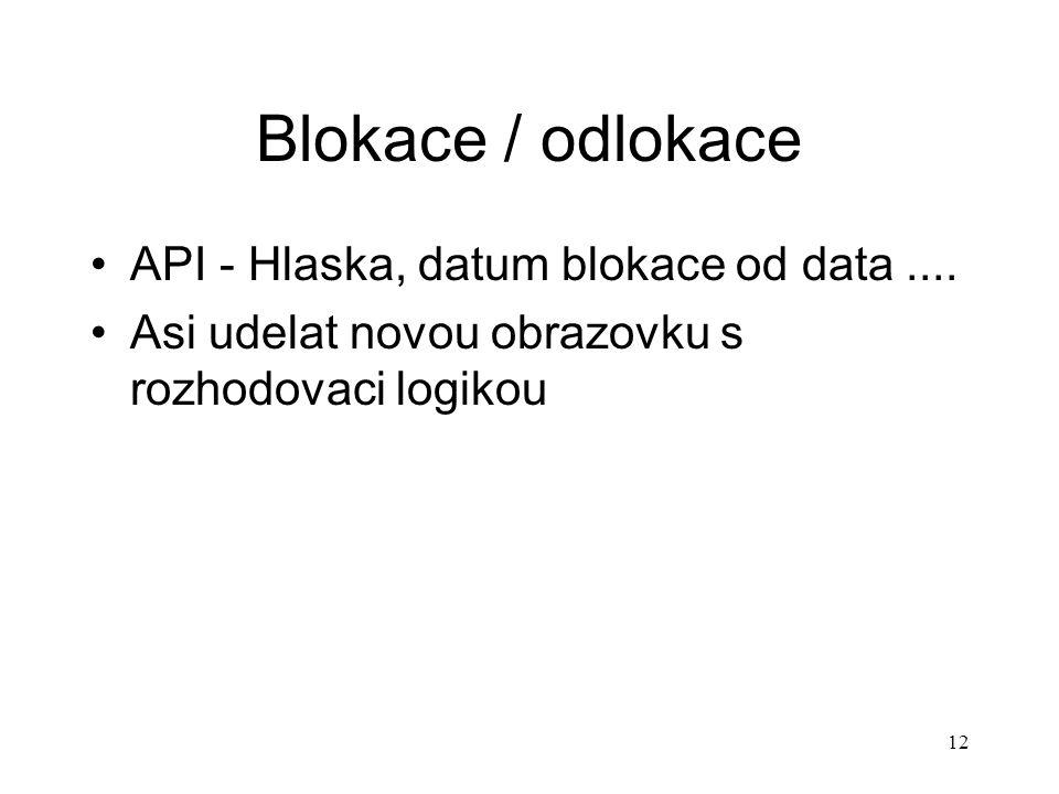12 Blokace / odlokace API - Hlaska, datum blokace od data.... Asi udelat novou obrazovku s rozhodovaci logikou