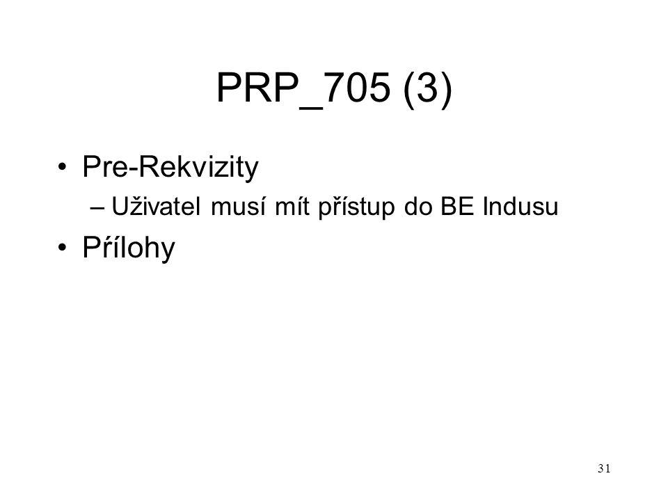 31 PRP_705 (3) Pre-Rekvizity –Uživatel musí mít přístup do BE Indusu Pŕílohy