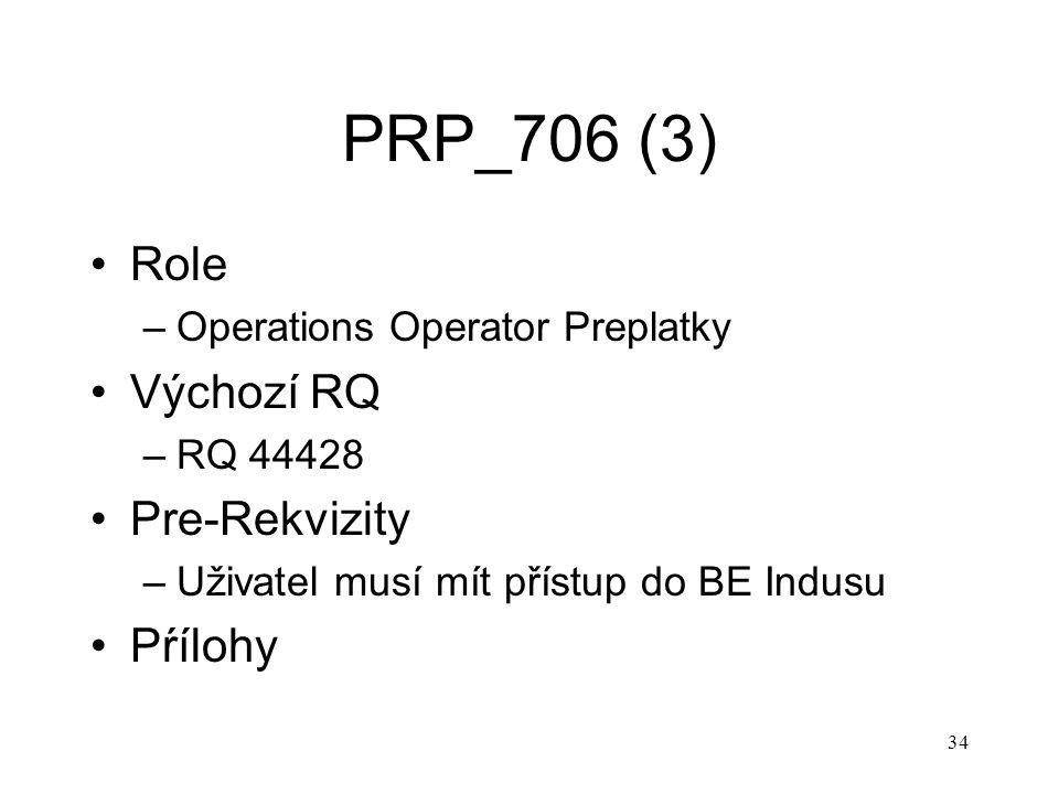 34 PRP_706 (3) Role –Operations Operator Preplatky Výchozí RQ –RQ 44428 Pre-Rekvizity –Uživatel musí mít přístup do BE Indusu Pŕílohy