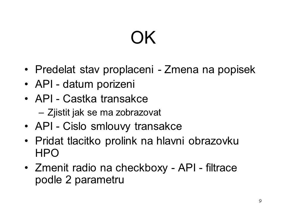 9 OK Predelat stav proplaceni - Zmena na popisek API - datum porizeni API - Castka transakce –Zjistit jak se ma zobrazovat API - Cislo smlouvy transak