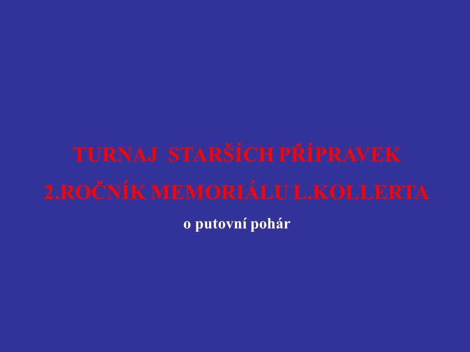 TURNAJ STARŠÍCH PŘÍPRAVEK 2.ROČNÍK MEMORIÁLU L.KOLLERTA o putovní pohár