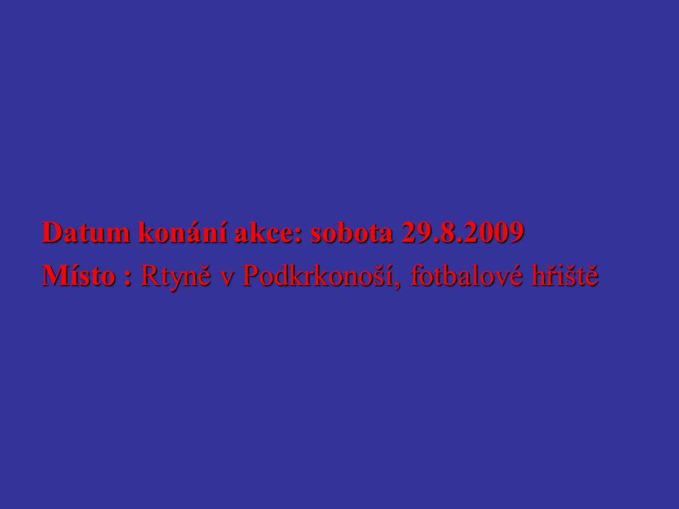 Datum konání akce: sobota 29.8.2009 Místo : Rtyně v Podkrkonoší, fotbalové hřiště