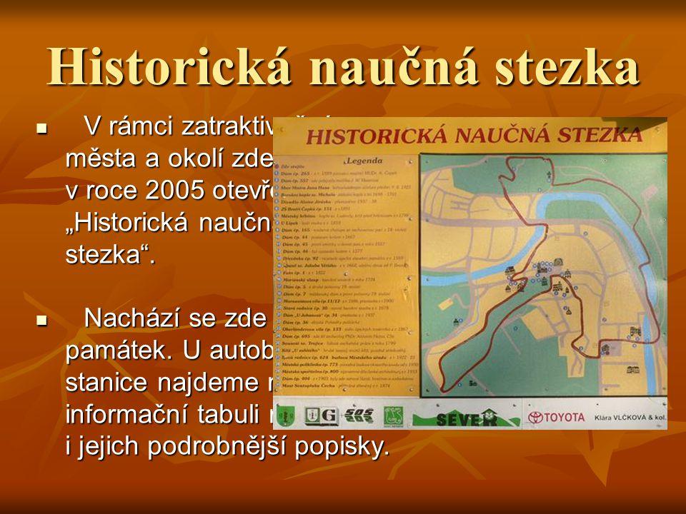 """V rámci zatraktivnění V rámci zatraktivnění města a okolí zde byla města a okolí zde byla v roce 2005 otevřena v roce 2005 otevřena """"Historická naučná """"Historická naučná stezka ."""