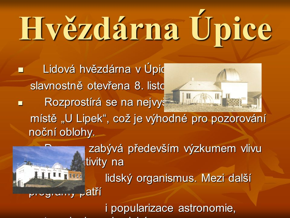 Hvězdárna Úpice Lidová hvězdárna v Úpici byla Lidová hvězdárna v Úpici byla slavnostně otevřena 8.