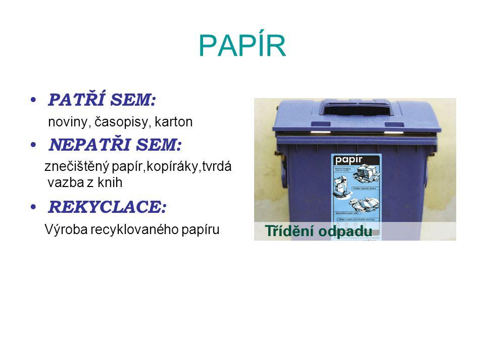 PAPÍR PATŘÍ SEM: noviny, časopisy, karton NEPATŘI SEM: znečištěný papír,kopíráky,tvrdá vazba z knih REKYCLACE: Výroba recyklovaného papíru