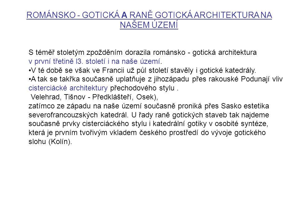 ROMÁNSKO - GOTICKÁ A RANĚ GOTICKÁ ARCHITEKTURA NA NAŠEM ÚZEMÍ S téměř stoletým zpožděním dorazila románsko - gotická architektura v první třetině l3.