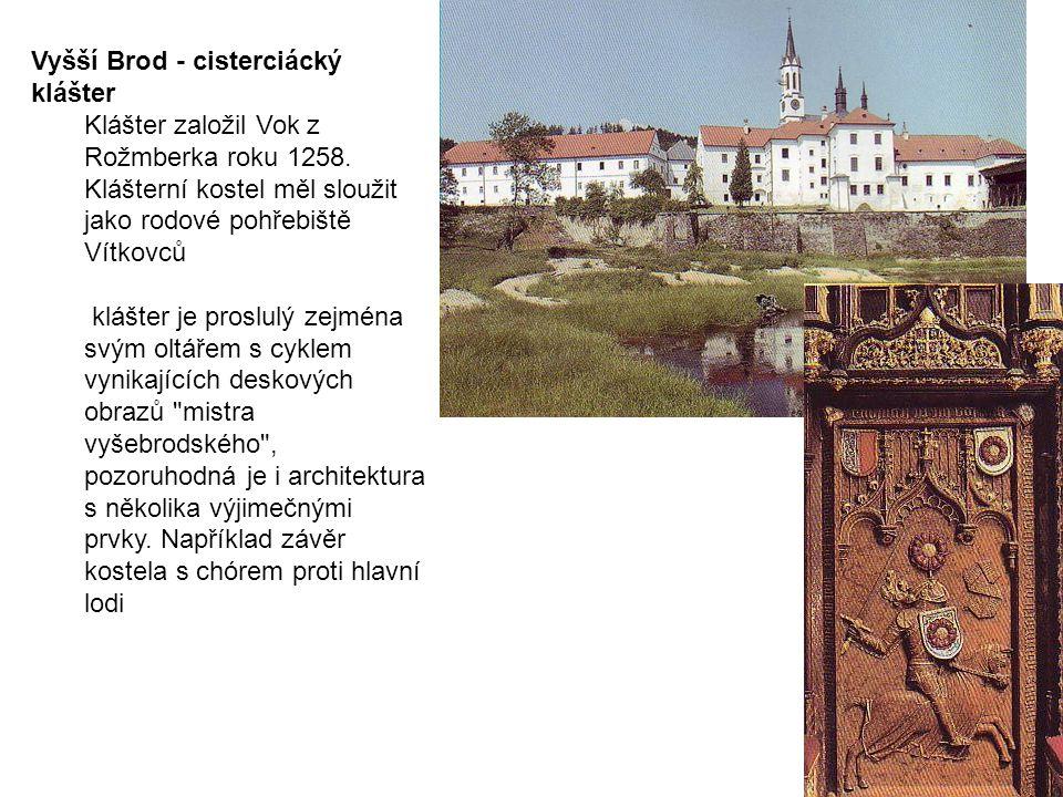 Vyšší Brod - cisterciácký klášter Klášter založil Vok z Rožmberka roku 1258. Klášterní kostel měl sloužit jako rodové pohřebiště Vítkovců klášter je p