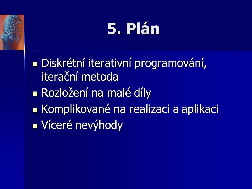 5. Plán Diskrétní iterativní programování, iterační metoda Diskrétní iterativní programování, iterační metoda Rozložení na malé díly Rozložení na malé