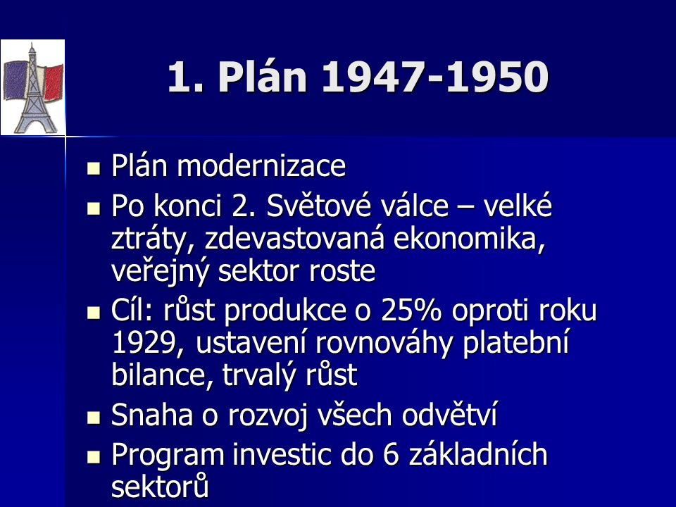 1. Plán 1947-1950 Plán modernizace Plán modernizace Po konci 2. Světové válce – velké ztráty, zdevastovaná ekonomika, veřejný sektor roste Po konci 2.